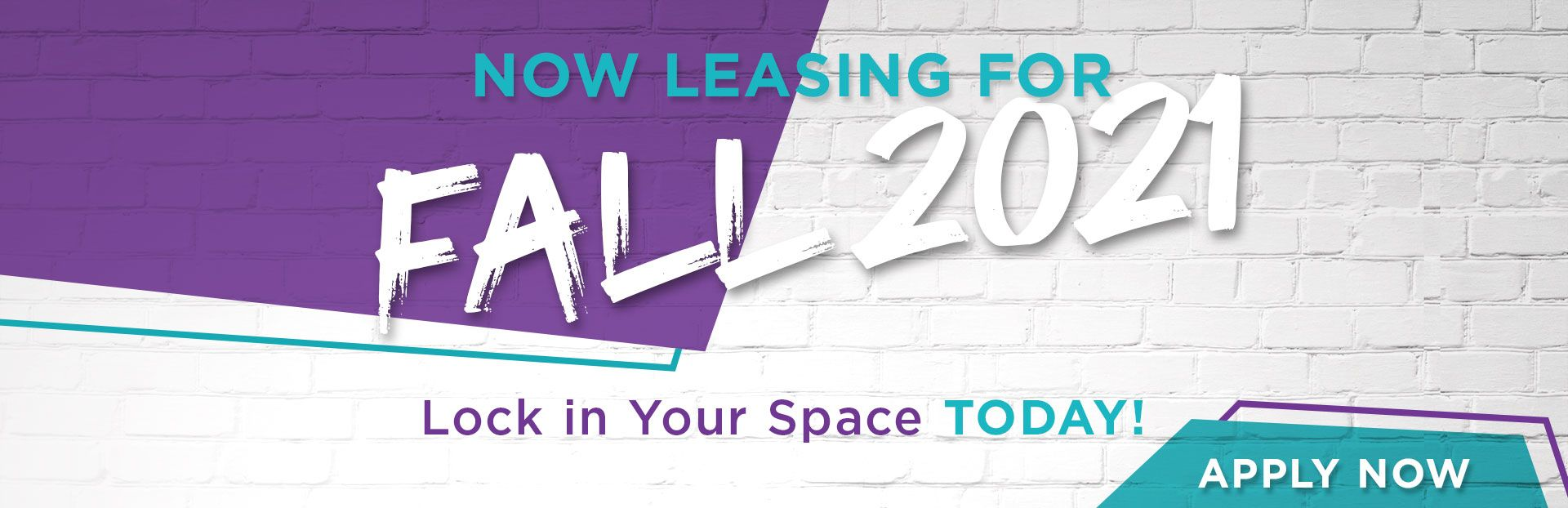 Now Leasing for Fall 2021. Lock in Your Space Today! | Apply Now
